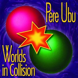 PERE UBU- World In Collision