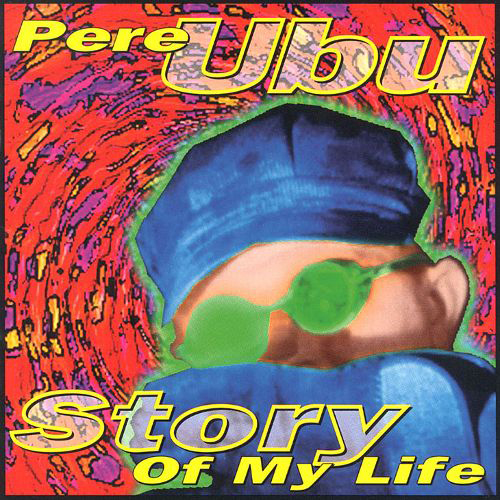 pere ubu story of my life
